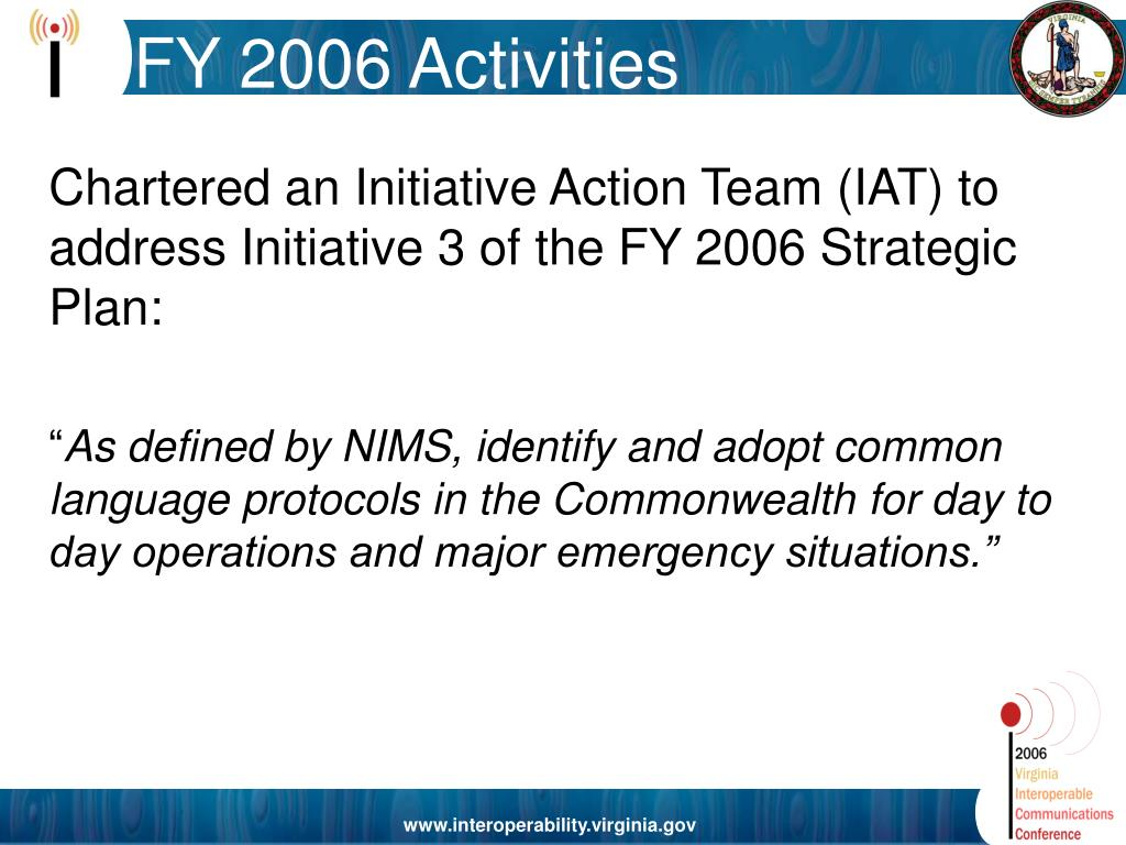 Chartered an Initiative Action Team (IAT) to address Initiative 3 of the FY 2006 Strategic Plan: