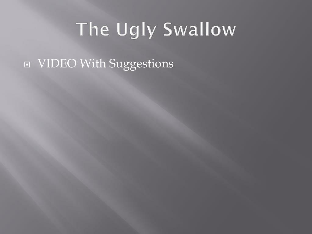 The Ugly Swallow