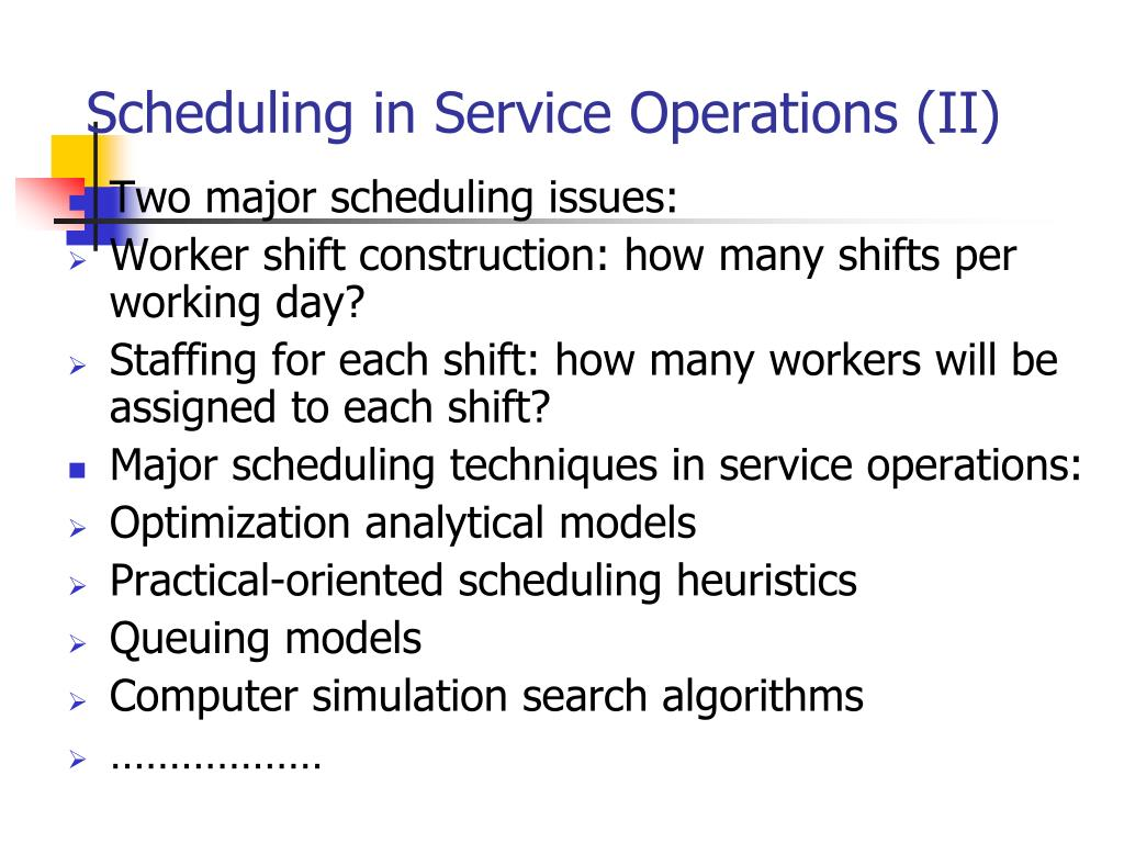 Scheduling in Service Operations (II)
