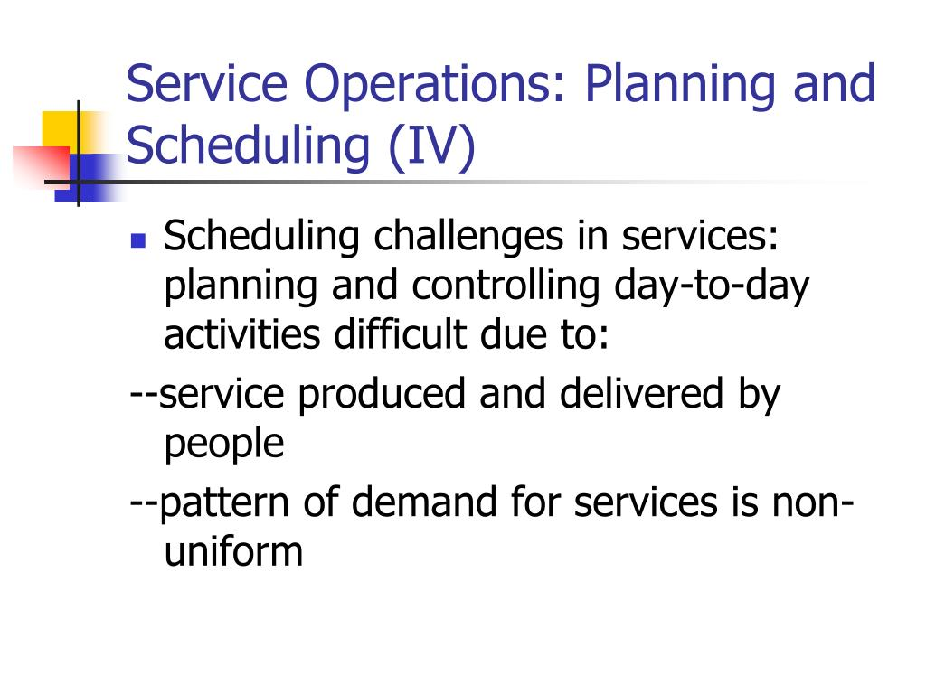 Service Operations: Planning and Scheduling (IV)