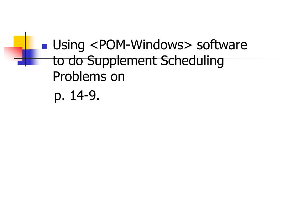 Using <POM-Windows> software to do Supplement Scheduling Problems on