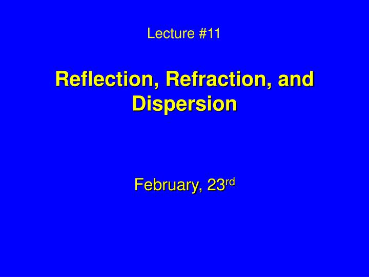Lecture 11 reflection refraction and dispersion