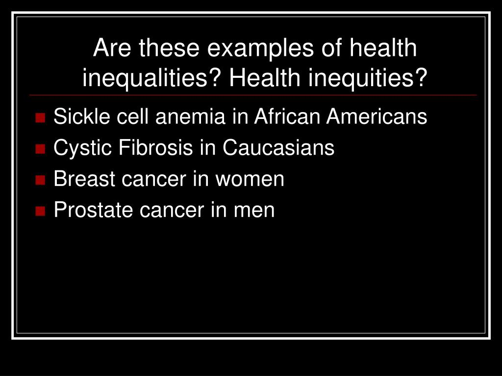 Are these examples of health                            inequalities?