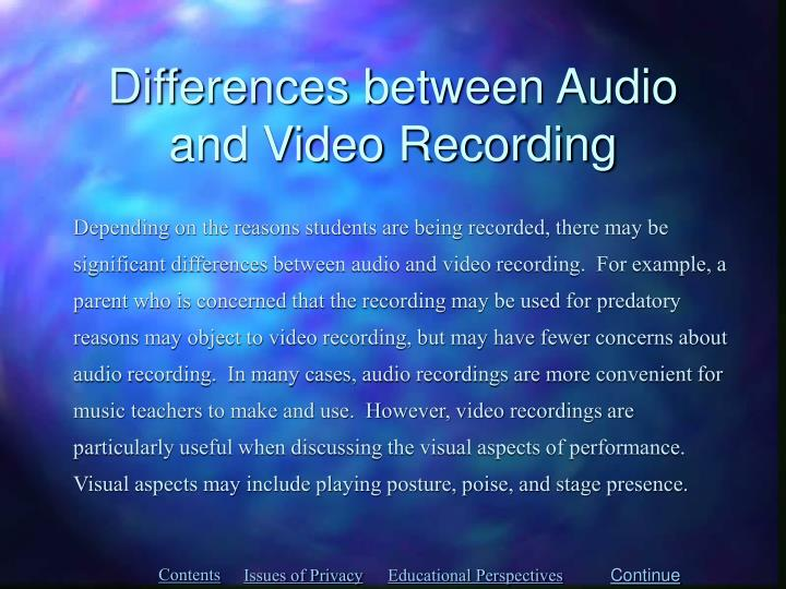 Differences between Audio and Video Recording