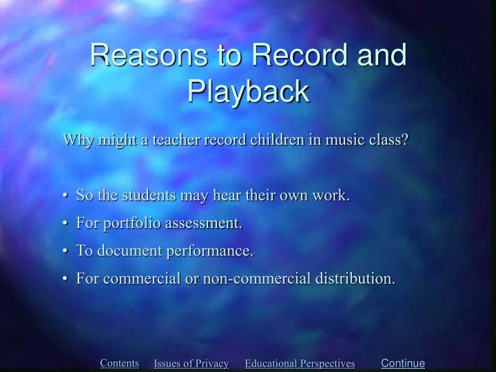 Reasons to Record and Playback