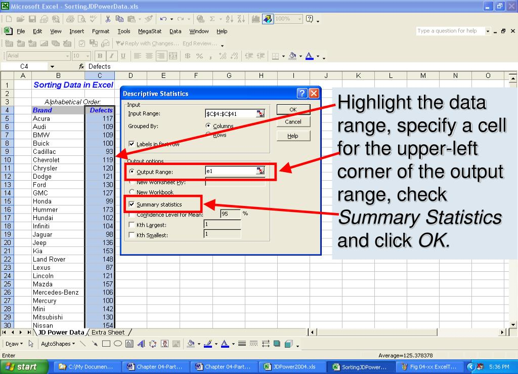 Highlight the data range, specify a cell for the upper-left corner of the output range, check