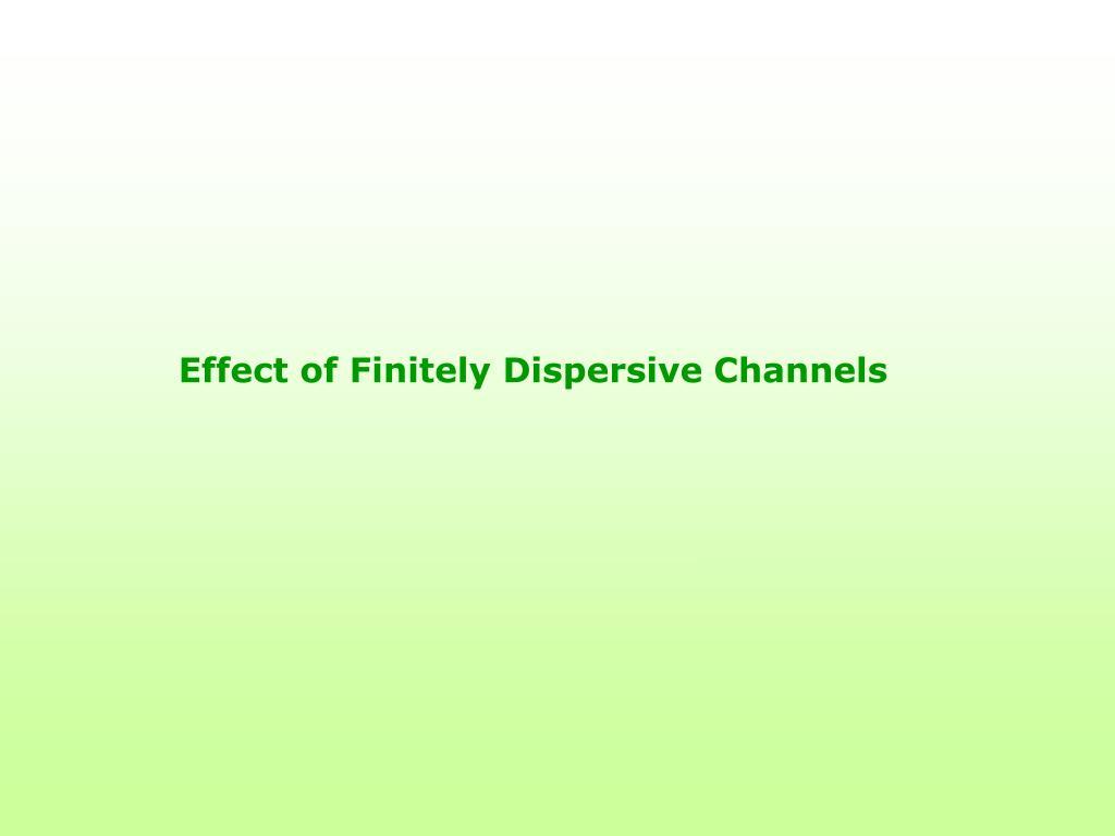 Effect of Finitely Dispersive Channels
