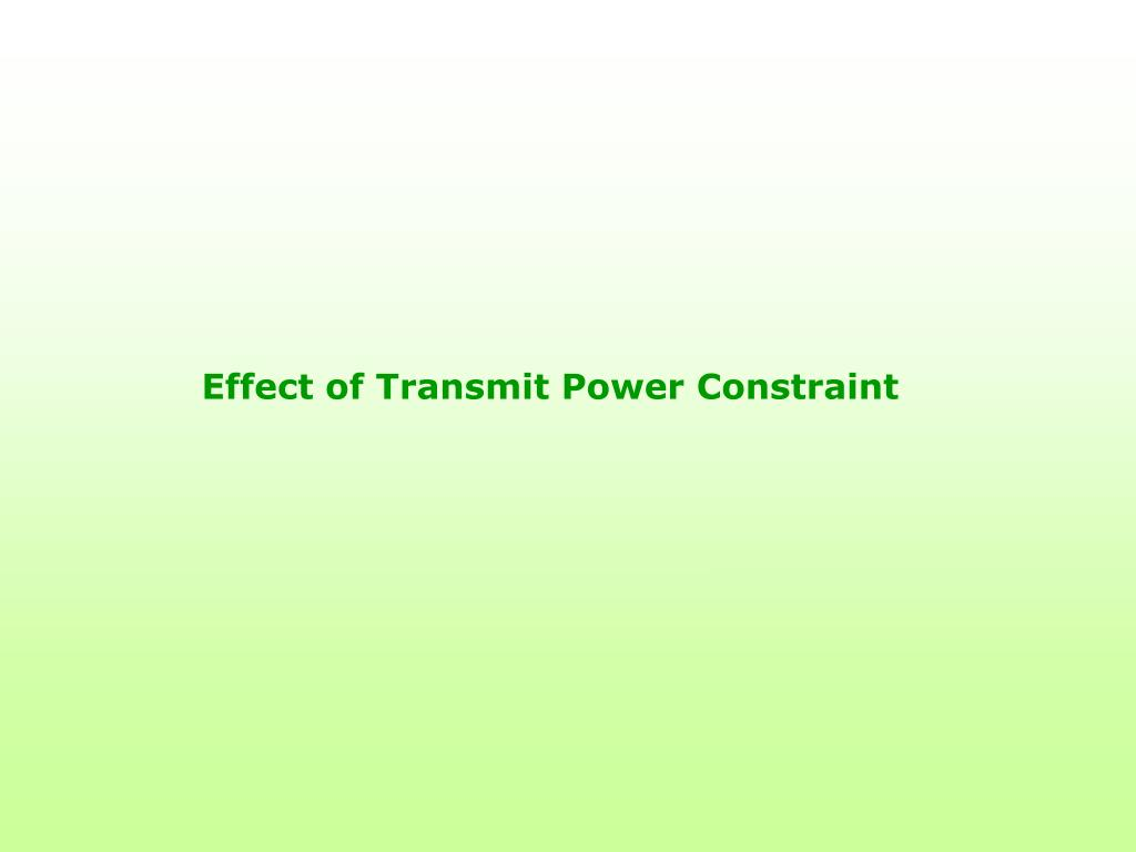 Effect of Transmit Power Constraint