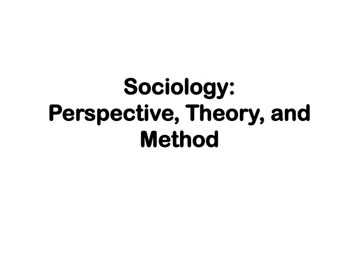 sociology perspective theory and method n.