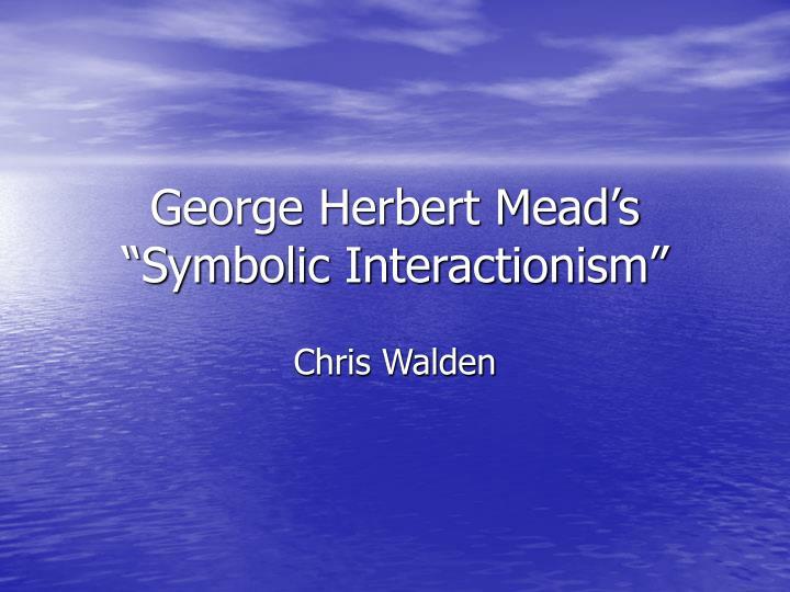 george herbert mead s symbolic interactionism n.
