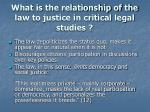 what is the relationship of the law to justice in critical legal studies