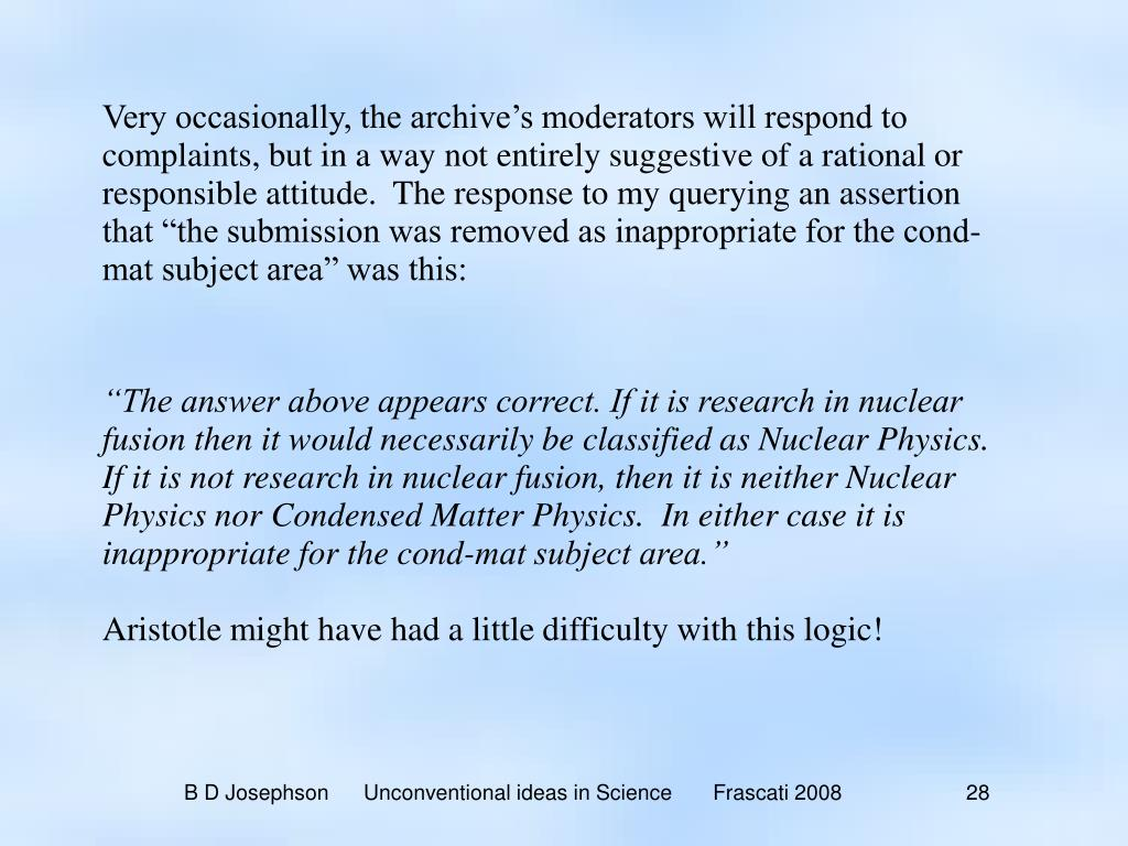 """Very occasionally, the archive's moderators will respond to complaints, but in a way not entirely suggestive of a rational or responsible attitude.  The response to my querying an assertion that """"the submission was removed as inappropriate for the cond-mat subject area"""" was this:"""