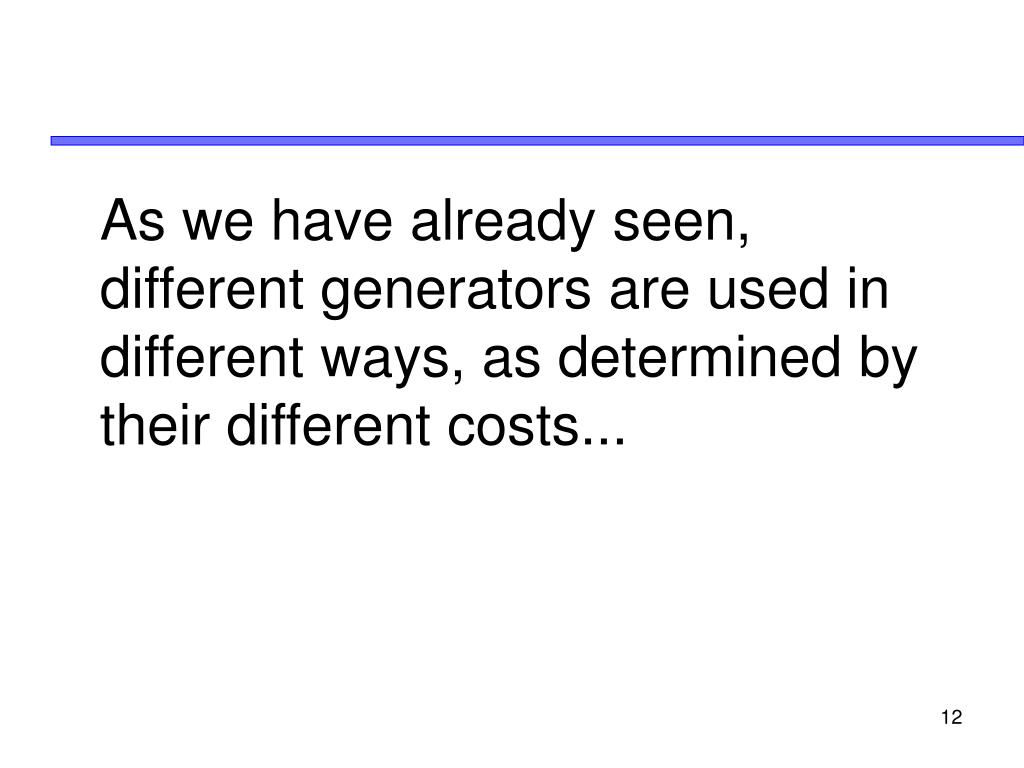 As we have already seen, different generators are used in different ways, as determined by their different costs...