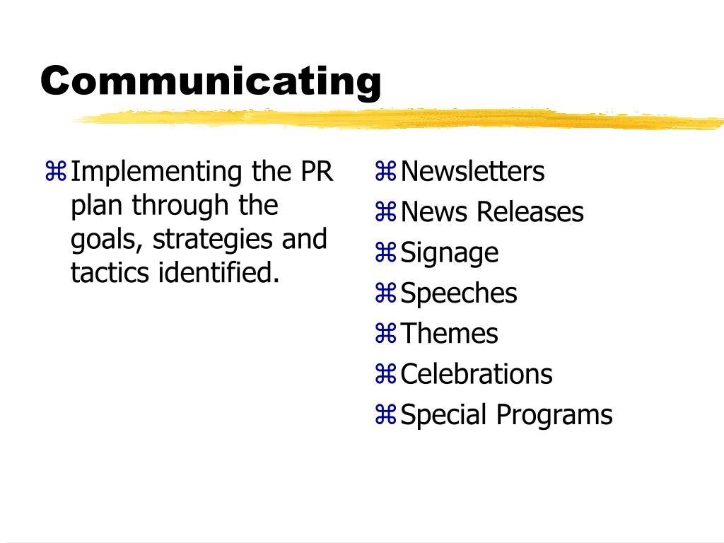 Implementing the PR plan through the goals, strategies and tactics identified.