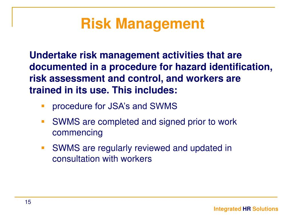 Undertake risk management activities that are documented in a procedure for hazard identification, risk assessment and control, and workers are trained in its use. This includes: