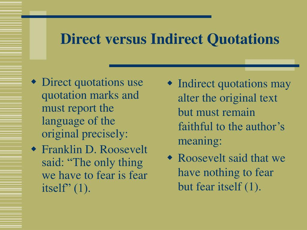 Direct quotations use quotation marks and must report the language of the original precisely: