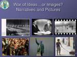 war of ideas or images narratives and pictures