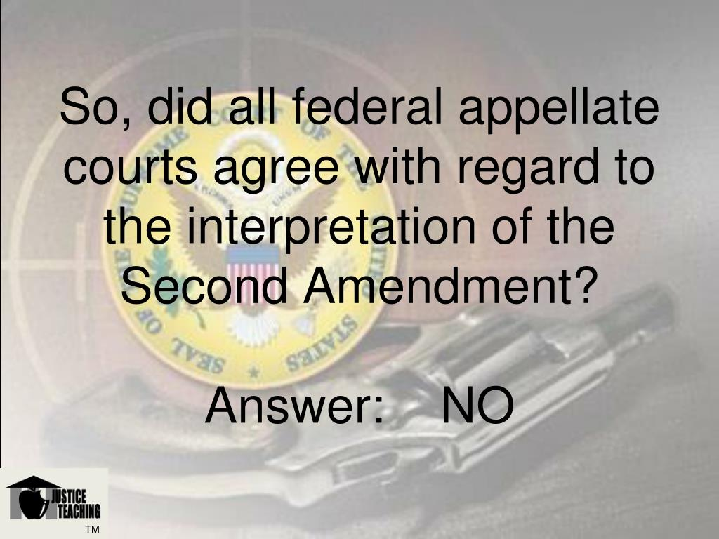 So, did all federal appellate courts agree with regard to the interpretation of the Second Amendment?