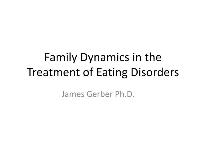 Family dynamics in the treatment of eating disorders