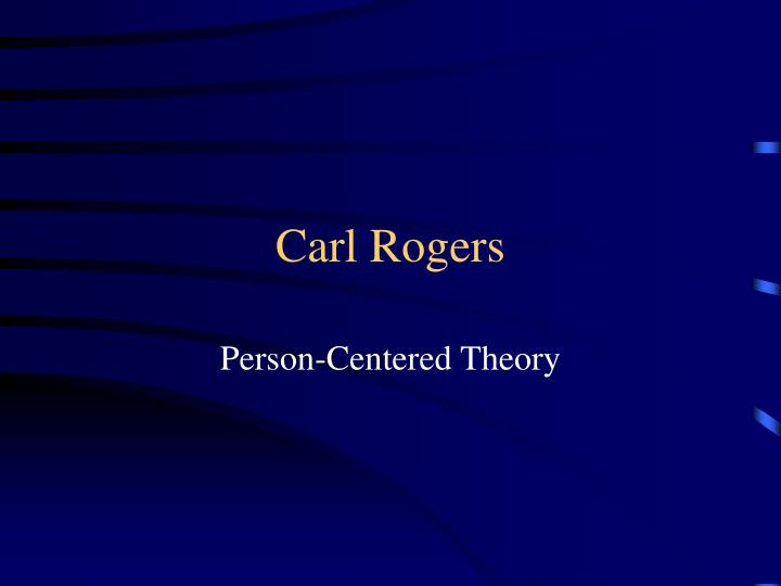 person centered theory by carl rogers This report will discuss and evaluate what the key issues are within the counselling profession and show a better understanding of rogers theory of.