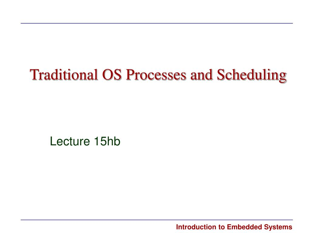traditional os processes and scheduling