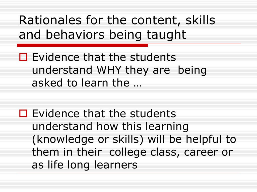 Rationales for the content, skills and behaviors being taught