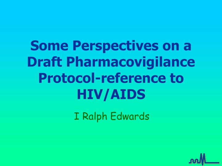 Some perspectives on a draft pharmacovigilance protocol reference to hiv aids