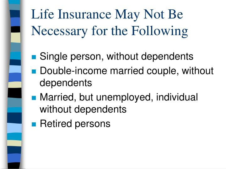 Life Insurance May Not Be Necessary for the Following