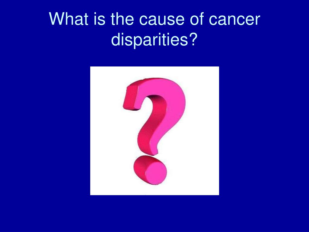 What is the cause of cancer disparities?