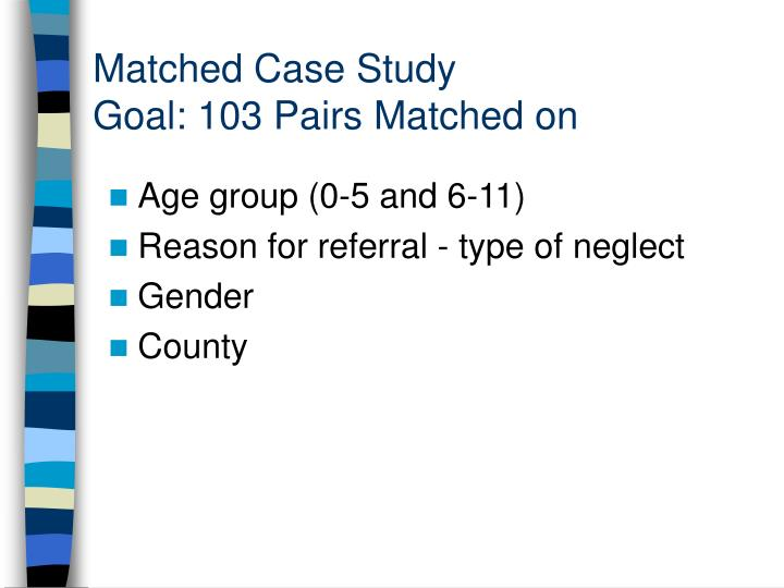 Matched case study goal 103 pairs matched on
