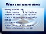 w ash a full load of dishes