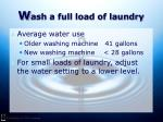 w ash a full load of laundry