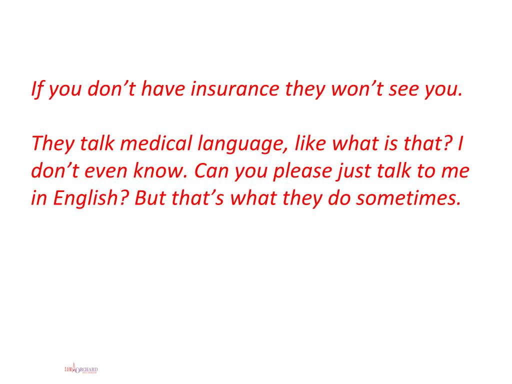 If you don't have insurance they won't see you.