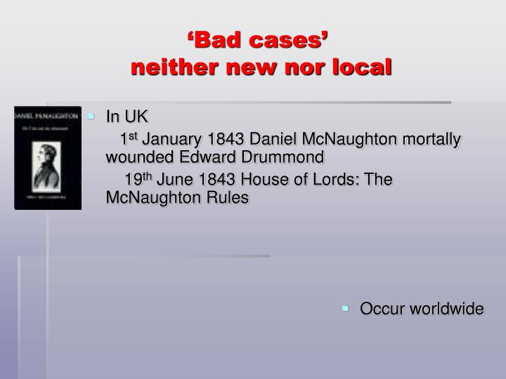 Bad cases neither new nor local