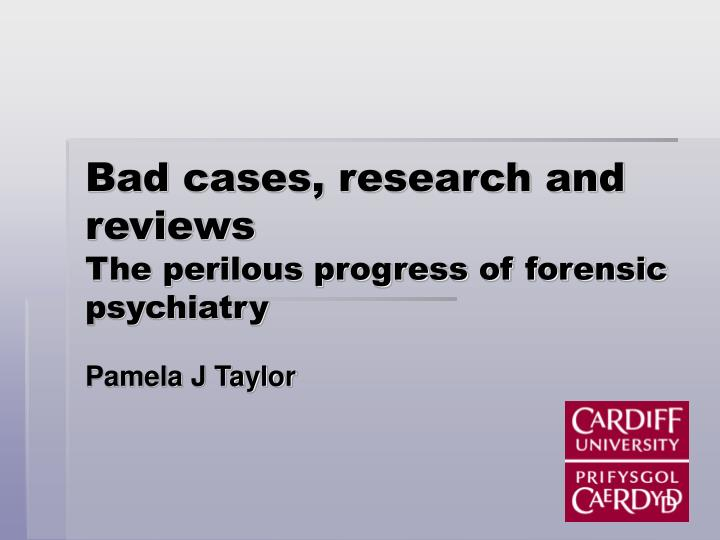 Bad cases research and reviews the perilous progress of forensic psychiatry