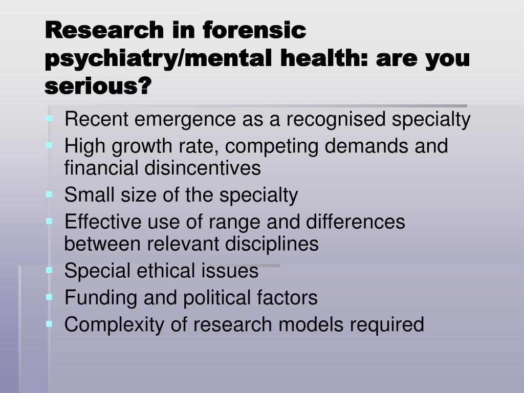 Research in forensic psychiatry/mental health: are you serious?
