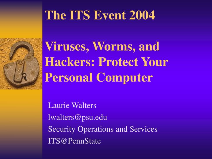 The its event 2004 viruses worms and hackers protect your personal computer