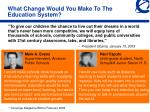 what change would you make to the education system