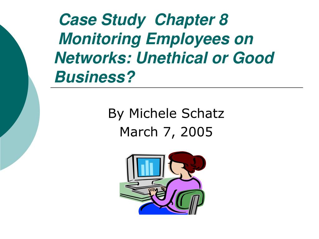 case study chapter 8 monitoring employees on networks unethical or good business l.