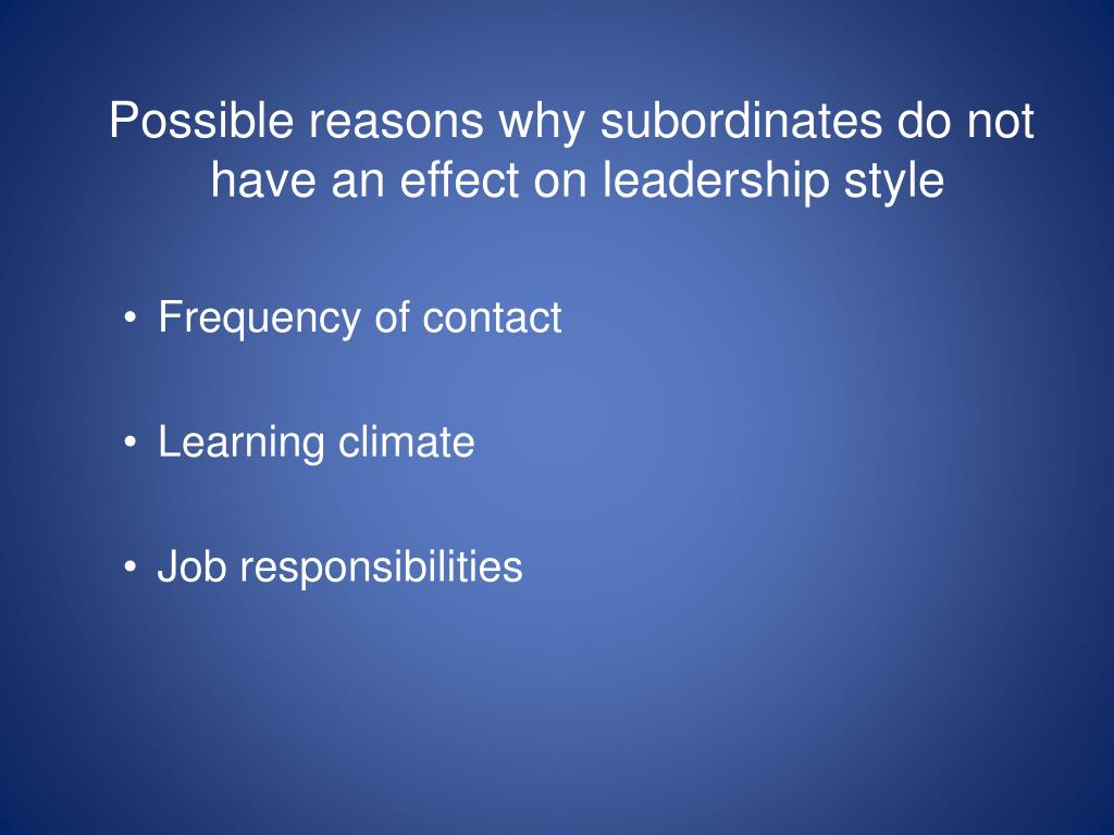 Possible reasons why subordinates do not have an effect on leadership style