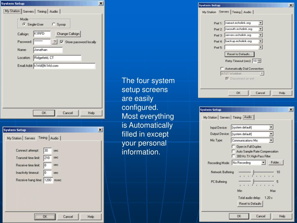 The four system setup screens are easily configured.  Most everything is Automatically filled in except your personal information.