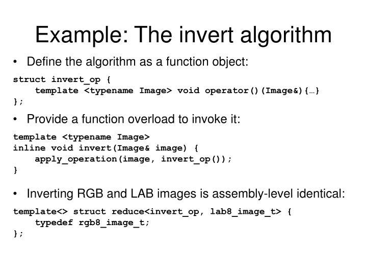 Example: The invert algorithm