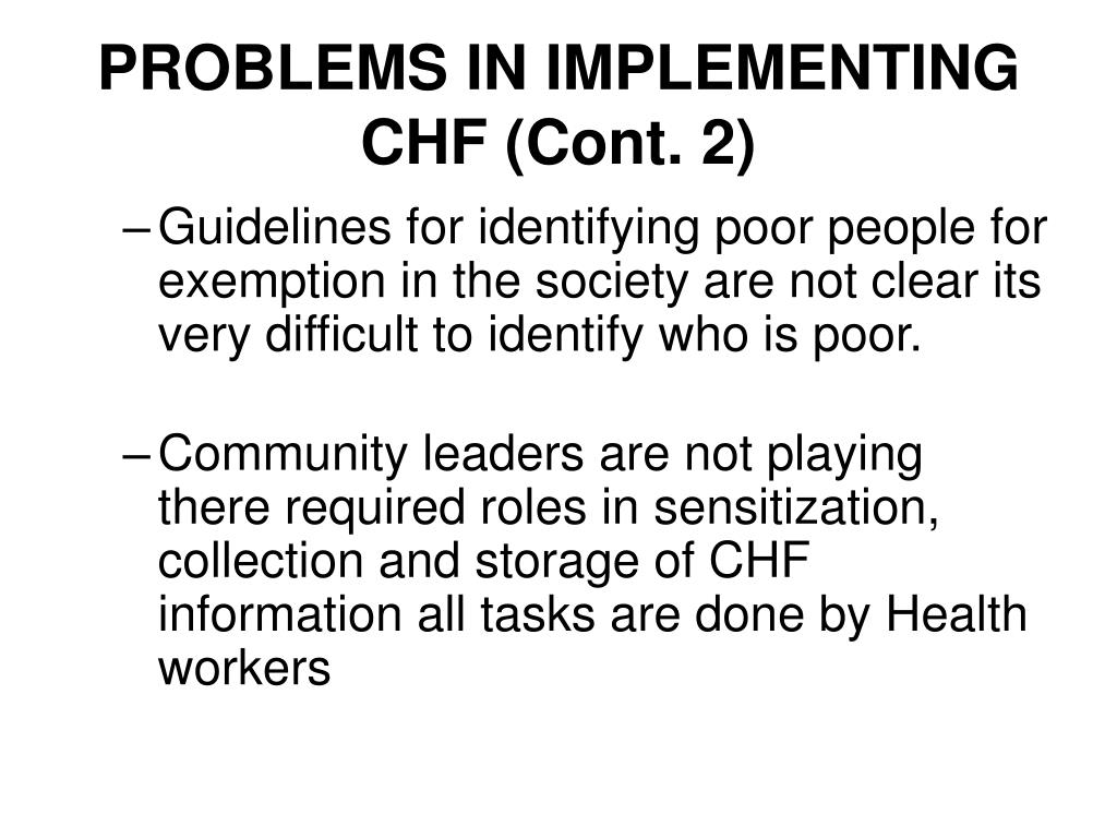 PROBLEMS IN IMPLEMENTING CHF (Cont. 2)
