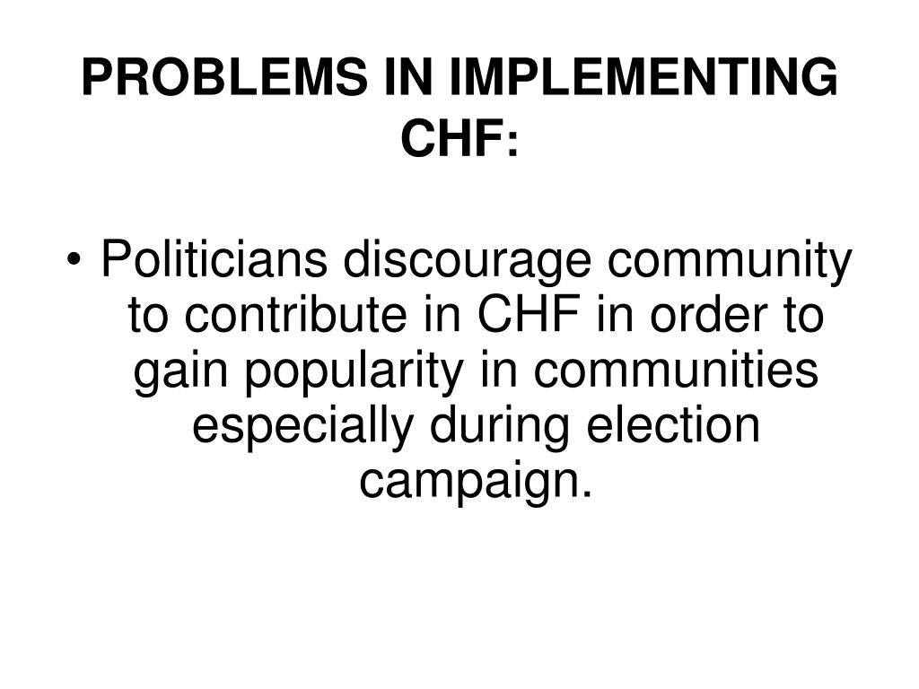PROBLEMS IN IMPLEMENTING CHF
