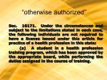 otherwise authorized