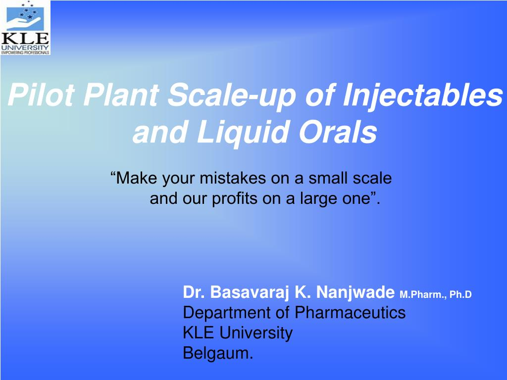 pilot plant scale up of injectables and liquid orals l.