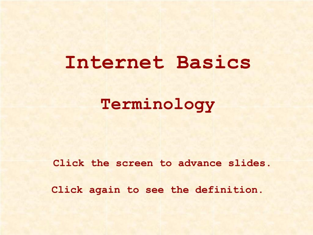 internet basics terminology click the screen to advance slides click again to see the definition l.