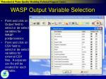 wasp output variable selection