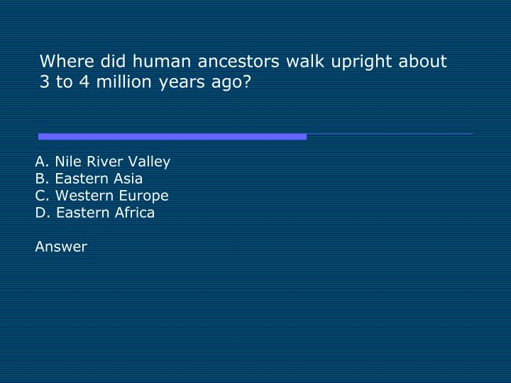 where did human ancestors walk upright about 3 to 4 million years ago n.