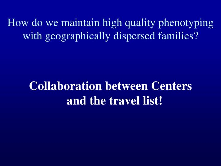 How do we maintain high quality phenotyping with geographically dispersed families?
